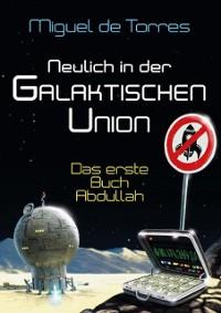 Cover Neulich in der Galaktischen Union - das erste Buch Abdullah