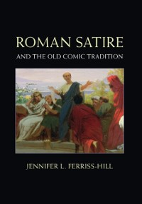 Cover Roman Satire and the Old Comic Tradition