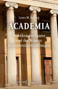 Cover Academia. Praktiken des Raums und des Wissens in Universitätserzählungen