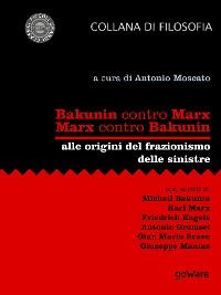 Cover Bakunin contro Marx. Marx contro Bakunin. Alle origini del frazionismo delle sinistre