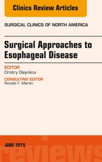 Cover Surgical Approaches to Esophageal Disease, An Issue of Surgical Clinics, E-Book