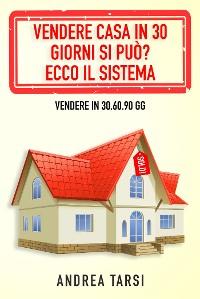 Cover Vendere Casa in 30 Giorni si può? Ecco il Sistema
