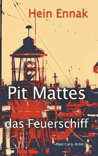 Cover Pit Mattes - das Feuerschiff