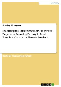 Cover Evaluating the Effectiveness of Out-grower Projects in Reducing Poverty in Rural Zambia. A Case of the Eastern Province