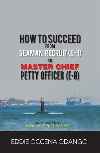 Cover How to Succeed from Seaman Recruit (E-1) to Master Chief Petty Officer (E-9)