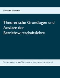 Cover Theoretische Grundlagen und Ansätze der Betriebswirtschaftslehre