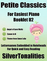 Cover Petite Classics for Easiest Piano Booklet U2 - Angel of Love Waltz Canon In D Theme from Swan Lake Letter Names Embedded In Noteheads for Quick and Easy Reading