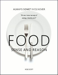 Cover Food Sense and Reason: Always Sometimes Never the No Nonsense Way of Eating a Healthy Diet