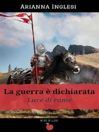 Cover La Guerra è Dichiarata - Luce di Rame - Volume 1(Collana Io me lo leggo)