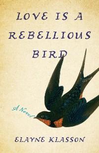Cover LoveIs a Rebellious Bird