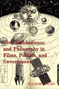 Cover Civil Disobedience and Philosophy in Films, Politics, and Government