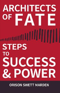 Cover Architects of Fate - Or, Steps to Success and Power