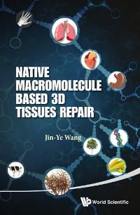 Cover Native Macromolecule-based 3d Tissues Repair