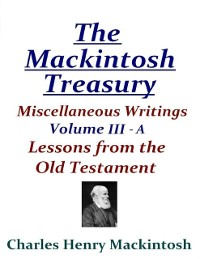 Cover Mackintosh Treasury - Miscellaneous Writings - Volume III-A: Lessons from the Old Testament