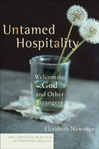 Cover Untamed Hospitality (The Christian Practice of Everyday Life)