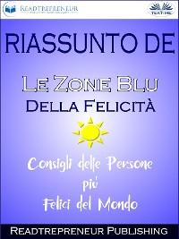 """Cover Riassunto De """"Le Zone Blu Della Felicità: Consigli Delle Persone Più Felici Del Mondo"""""""