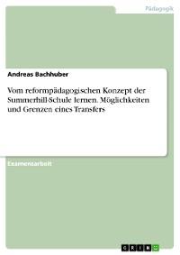 Cover Vom reformpädagogischen Konzept der Summerhill-Schule lernen. Möglichkeiten und Grenzen eines Transfers
