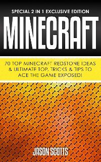 Cover Minecraft : 70 Top Minecraft Redstone Ideas & Ultimate Top, Tricks & Tips To Ace The Game Exposed!