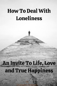 Cover How To Deal With Loneliness  An Invite To Life, Love and True Happiness