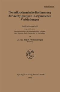 Cover Die mikrochemische Bestimmung der Acetylgruppen in organischen Verbindungen