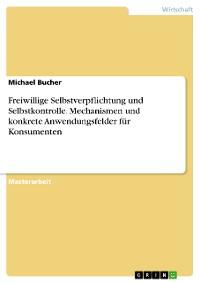 Cover Freiwillige Selbstverpflichtung und Selbstkontrolle. Mechanismen und konkrete Anwendungsfelder für Konsumenten
