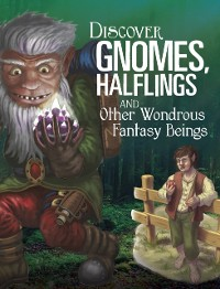 Cover Discover Gnomes, Halflings, and Other Wondrous Fantasy Beings