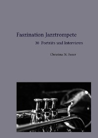 Cover Faszination Jazztrompete - 30 Porträts und Interviews