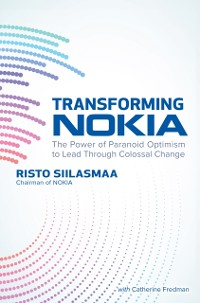 Cover Transforming NOKIA: The Power of Paranoid Optimism to Lead Through Colossal Change