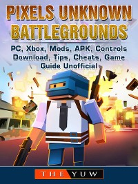 Cover Pixels Unknown Battlegrounds PC, Xbox, Mods, APK, Controls, Download, Tips, Cheats, Game Guide Unofficial