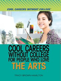 Cover Cool Careers and Business Without College for People Who Love the Arts