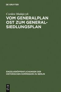 Cover Vom Generalplan Ost zum Generalsiedlungsplan