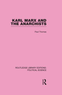 Cover Karl Marx and the Anarchists Library Editions: Political Science Volume 60