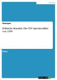Cover Politische Skandale. Die CDU-Spendenaffäre von 1999