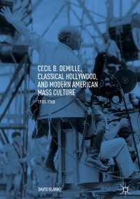 Cover Cecil B. DeMille, Classical Hollywood, and Modern American Mass Culture
