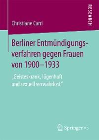 Cover Berliner Entmündigungsverfahren gegen Frauen von 1900-1933