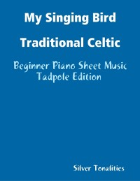 Cover My Singing Bird Traditional Celtic - Beginner Piano Sheet Music Tadpole Edition