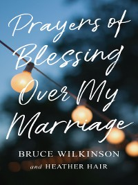 Cover Prayers of Blessing over My Marriage