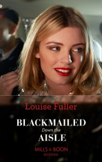 Cover Blackmailed Down The Aisle (Mills & Boon Modern)