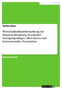 Cover Wirtschaftlichkeitsbetrachtung der Einspeiseabregelung dezentraler Erzeugungsanlagen. Alternativen zum konventionellen Netzausbau