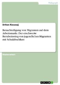 Cover Benachteiligung von Migranten auf dem Arbeitsmarkt. Der erschwerte Berufseinstieg von jugendlichen Migranten mit Schulabschluss