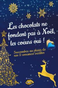 Cover Les chocolats ne fondent pas à Noël, les coeurs oui !