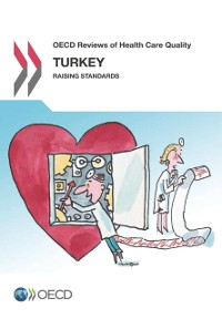 Cover OECD Reviews of Health Care Quality: Turkey 2014 Raising Standards