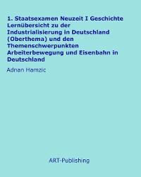 Cover 1. Staatsexamen Neuzeit I Geschichte Lernübersicht zu der Industrialisierung in Deutschland (Oberthema) und den Themenschwerpunkten Arbeiterbewegung und Eisenbahn in Deutschland