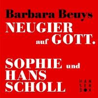 Cover Neugier auf Gott - Sophie und Hans Scholl