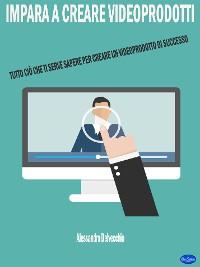 Cover Impara a Creare Videoprodotti