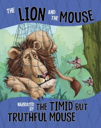 Cover Lion and the Mouse, Narrated by the Timid But Truthful Mouse