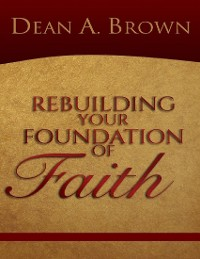 Cover Rebuilding Your Foundation of Faith