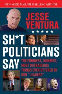 Cover Sh*t Politicians Say