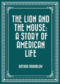 Cover The Lion and The Mouse: A Story Of American Life