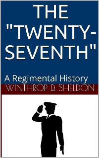 "Cover The ""Twenty-Seventh"" / A Regimental History"